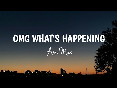 "Ava Max - OMG What's Happening (Lyrics) ""Look what you've done, look what you've done to me"""