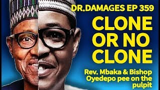 Dr. Damages Show - Episode 359: Clone or no clone, Rev. Mbaka & Bishop Oyedepo pee on the pulpit