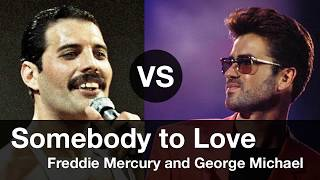 Somebody to Love, Compare Freddie Mercury vs George Michael....