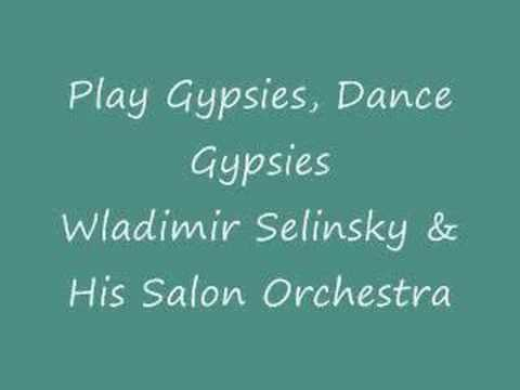 Wladimir Selinsky - Play Gypsies, Dance Gypsies