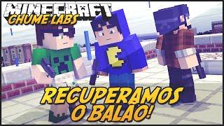 Minecraft: CHUME LABS - RECUPERAMOS O BALÃO! #25