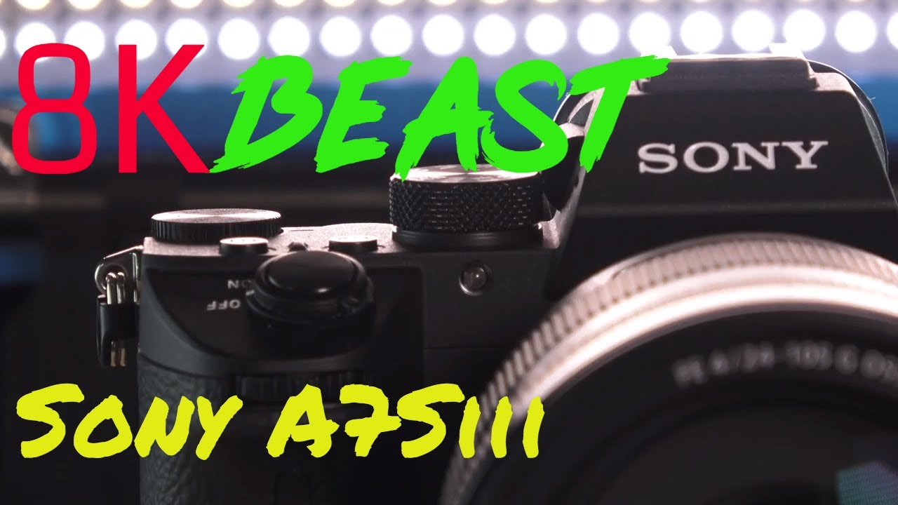 New Sony A7Siii Release date- 8K Camera Beast A7S3