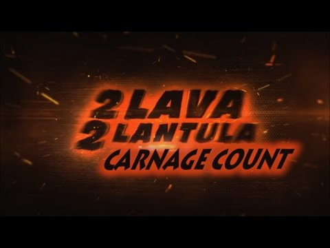 2 Lava 2 Lantula! (2016) Carnage Count