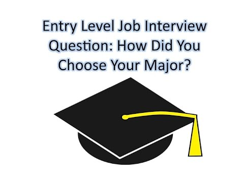 entry level job interview question how did you choose your major