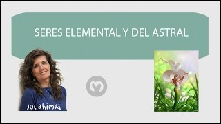 SERES ELEMENTALES Y DEL ASTRAL
