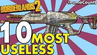 Top 10 Most Useless Guns, Weapons, Shields and Items in Borderlands 2 #PumaCounts