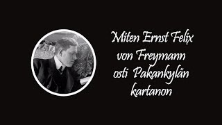 Miten Ernst Felix von Freymann osti Pakankylän kartanon - Backbyn Kartano Espoo