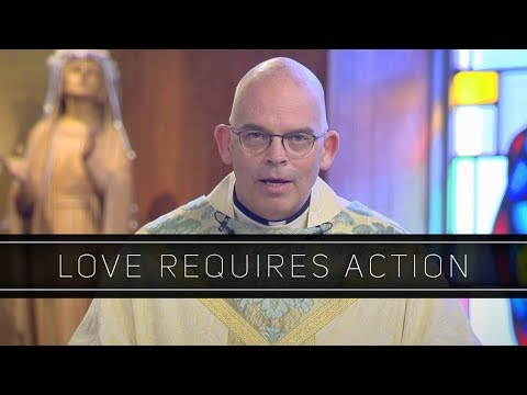 Love Requires Action | Homily: Father Robert Casey