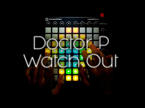 Doctor P - Watch Out   Launchpad MK2 Edit