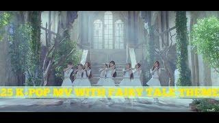 25 K-Pop MV With Fairy Tale Theme