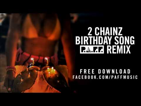2 Chainz - Birthday Song (P.A.F.F. Trap Remix)