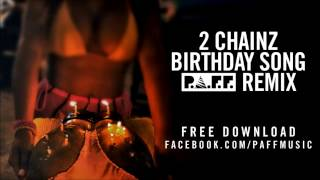 2 Chainz - Birthday Song (P.A.F.F. Trap Remix) FREE DOWNLOAD