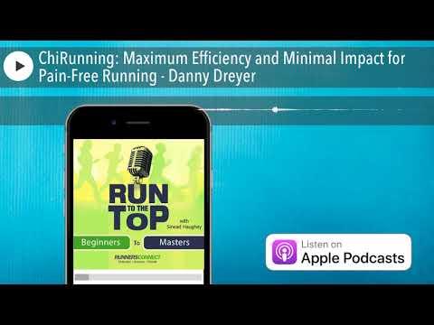 ChiRunning: Maximum Efficiency and Minimal Impact for Pain-Free Running - Danny Dreyer