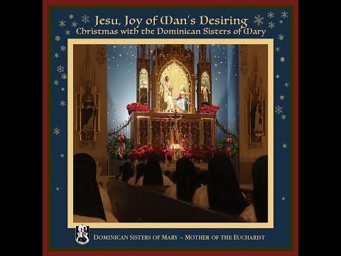 Jesu Joy of Man's Desiring- Christmas with the Dominican Sisters of Mary