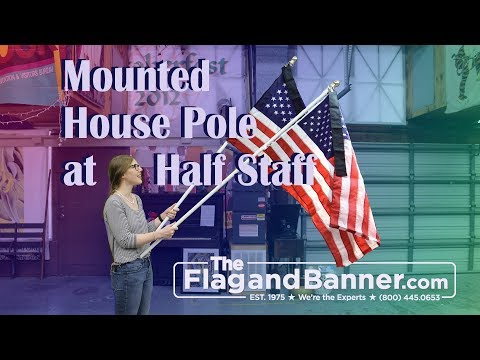 How To Fly A House Mounted Pole At Half Staff