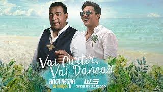 Raça Negra - Vai Curtir, Vai Dançar part. Wesley Safadão (DVD Raça Negra & Amigos 2) [Vídeo Oficial]