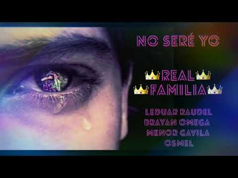 NO SERE YO - Leduar Raudel & Brayan Omega & Menor Gavila & Osmel ( REAL FAMILIA )