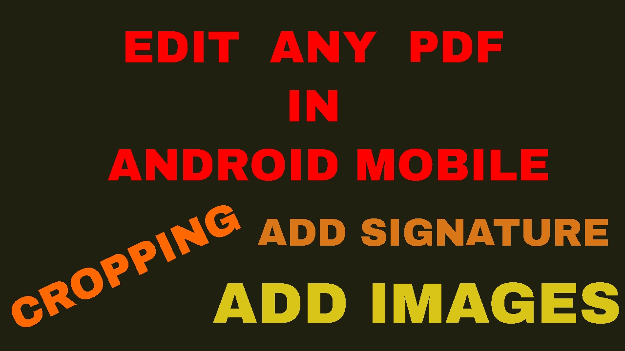 EDIT ANY PDF IN YOUR ANDROID MOBILE ( HIGHLIGHTING , CROPPING, ADDING  SIGNATURE, ADDING IMAGES, etc)