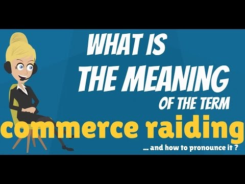 What is COMMERCE RAIDING? What does COMMERCE RAIDING mean? COMMERCE RAIDING meaning