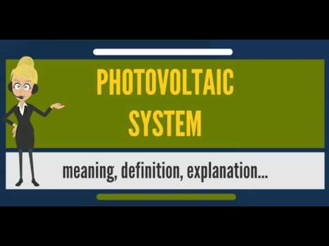 What is PHOTOVOLTAIC SYSTEM? What does PHOTOVOLTAIC SYSTEM mean?