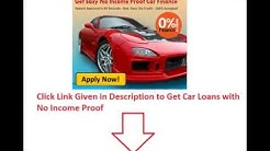 Car Loan without Income Proof Doc, Auto Loan with No Income Proof