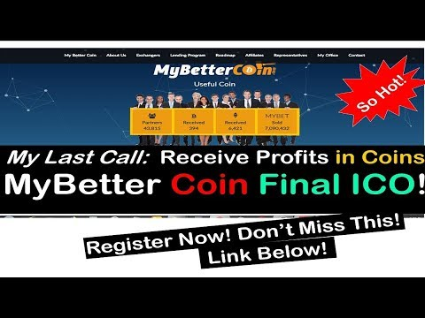 My Last Call:  Receive Profits in Coins MyBetter Coin Final ICO! Register Now! Don't Miss This!