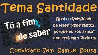 Ep. 7 - Tema Santidade - Convidado de hoje Sem. Samuel Sousa
