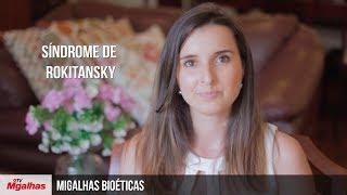 Migalhas Bioéticas - Síndrome de Rokitansky