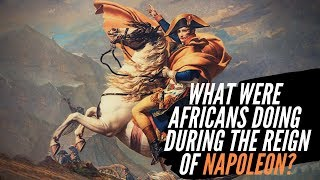 What Were Africans Doing During The Reign Of Napoleon?