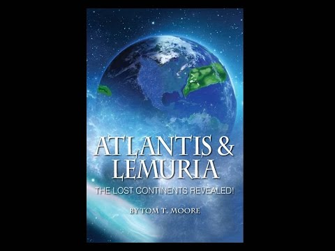 Tom T. Moore: Atlantis & Lemuria - The Lost Continents Revealed!
