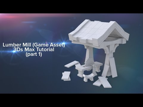 How to create a Lumber Mill game asset in 3Ds max (part 1 - Modeling)
