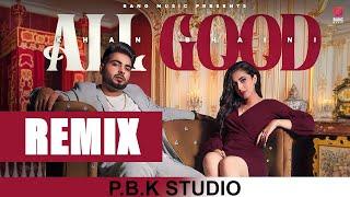 All Good Remix | Khan Bhaini | Ikky | Tru Makers | ft. P.B.K Studio