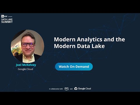 Modern Analytics and the Modern Data Lake - Joel McKelvey, Google Cloud