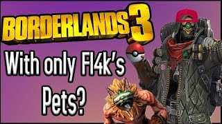 Can You Beat Borderlands 3 With ONLY Fl4k's Pets?