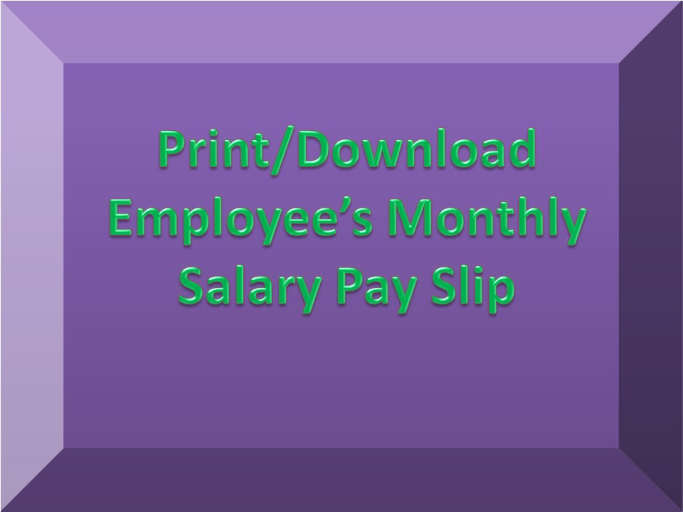 Print/Download Employee\u0027s monthly Salary Pay Slip - HD Video - YouTube