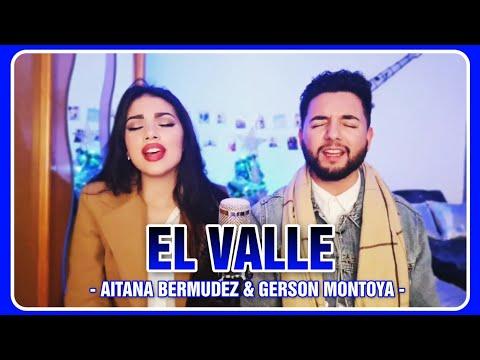 EL VALLE (solo Si Te Tengo A Ti) || AITANA BERMUDEZ & GERSON MONTOYA