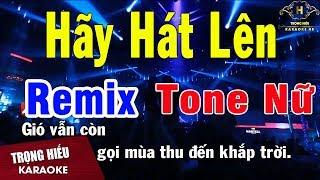 Karaoke Hãy Hát Lên Remix Tone Nữ Nhạc Sống | Trọng Hiếu