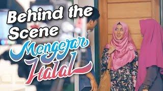 Behind The Scene MENGEJAR HALAL 2017 Video
