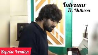 Intezaar Reprise | ft. Mithoon | Arijit Singh, Asees Kaur