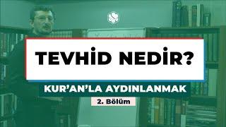 Kur'an'la Aydınlanmak | TEVHİD NEDİR?