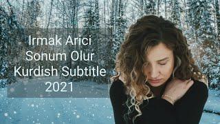 Irmak Arici - Sonum Olur (Kurdish Subtitle)