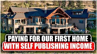 The Journey To Buying Our First Home With Self Publishing Income  Kindle Publishing Success Story