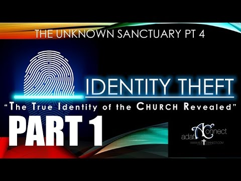 "IDENTITY THEFT PART 1 ""The Identity of the CHURCH Revealed"" Unknown Sanctuary Series"