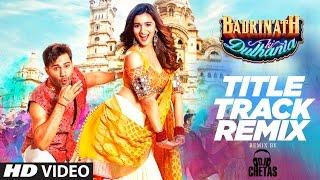 "Video Remix : Badri Ki Dulhania | DJ CHETAS |  Varun, Alia, | ""Badrinath Ki Dulhania"" download MP3, 3GP, MP4, WEBM, AVI, FLV Maret 2018"