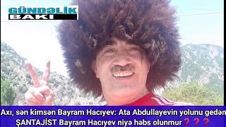 Ata Abdullayevin yolunu gedən ŞANTAJİST Bayram Hacıyev niyə həbs olunmur ?