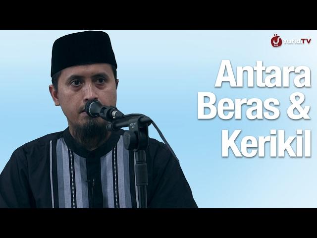 Kajian Islam: Antara Beras dan Kerikil Ustadz Abdullah Zaen, MA