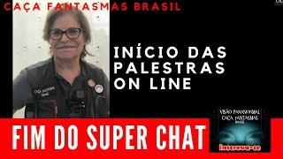 FIM SUPER CHAT INICIO PALESTRAS ON LINE CAÇA FANTASMAS BRASIL #1070