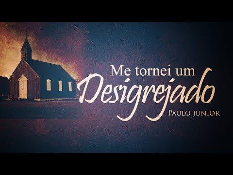 Me tornei Um Desigrejado - Paulo Junior