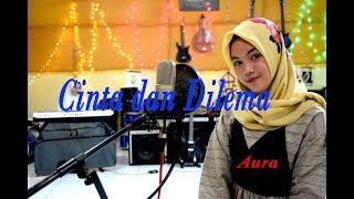 CINTA dan DILEMA - Aura # Dangdut # Cover