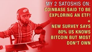Coinbase Said to be Exploring an ETF! + New Survey Says 80% US Knows BTC but Most Don't Own